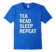 Tea Read Sleep Repeat Funny Book Lovers T-Shirt Nerd Gift