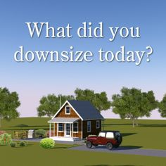 What did you downsize today?