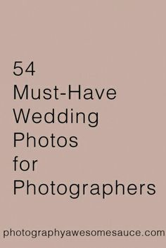 1. Wedding dress hanging up 2. The shoes 3. The rings 4. The flowers and ceremony decorations 5. Bride getting ready 6. Groom getting ready 7. Groom putting on boutonniere (traditionally the groom's mom pins it on him) 8. Bride putting on dress/veil 9. Bridal Procession at Ceremony (each set of bridesmaids/groomsmen and anyone else in the wedding party) 10. Bride and Father Walking down the aisle 11. Groom's expression when he first sees his bride 12. Reciting Vows 13. Exchanging Rings 14…