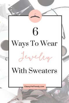 6 Ways To Wear Jewelry With Sweaters - pendant necklace with mock neck sweater, multi layer with boatneck, earrings and bracelet with cold shoulder, funnel neck with ring, turtleneck and v neck sweaters with your fall, winter and spring outfits.