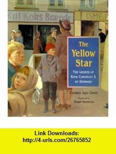 The Yellow Star The Legend of King Christian X of Denmark (9781561452088) Carmen Agra Deedy, Henri Sorensen , ISBN-10: 1561452084  , ISBN-13: 978-1561452088 ,  , tutorials , pdf , ebook , torrent , downloads , rapidshare , filesonic , hotfile , megaupload , fileserve