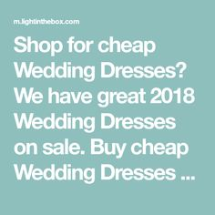 Shop for cheap Wedding Dresses? We have great 2018 Wedding Dresses on sale. Buy cheap Wedding Dresses online at lightinthebox.com today!