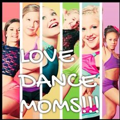 LOVE DANCE MOMS!!