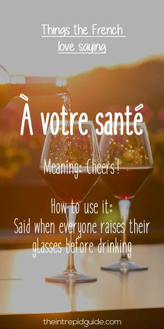 À votre santé (ah vohh-truh sahN-tey) in the singular formal or plural, or À ta santé (ah tah sahN-tey) in the familiar form. These phrases literally mean 'to your health