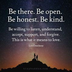 Be open, honest, and kind
