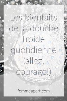 femmeapart.com - Les bienfaits de la douche froide quotidienne (allez, courage!) Courage, Articles, Cold Shower, Catholic, Outfits, Woman
