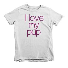I Love My Pup Short sleeve kids t-shirt