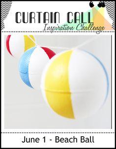 Curtain Call: Curtain Call Inspiration Challenge - Beach Ball