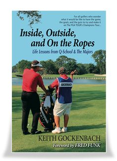 Golf - Inside, Outside, and On the Ropes by Keith Gockenbach