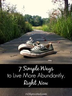 Here are 7 simple ways to live more abundantly so you can thrive in everyday, normal life. These are things you can enjoy on any budget, with any schedule--you just have to be intentional!