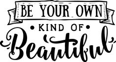 Silhouette Projects, Silhouette Cameo, Vinyl Frames, Be Your Own Kind Of Beautiful, Brother Scan And Cut, Vinyl Lettering, Stencils, Cricut Explore, Vinyls