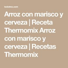 Arroz con marisco y cerveza | Receta Thermomix Arroz con marisco y cerveza | Recetas Thermomix