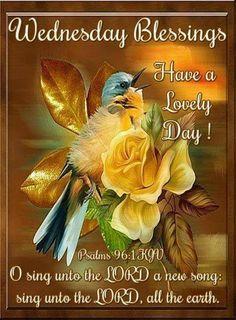 Wednesday Blessings~~J~ Psalms Good Morning Flowers Quotes, Good Morning God Quotes, Good Morning Love Messages, Good Morning Prayer, Morning Blessings, Good Morning Good Night, Morning Prayers, Good Morning Wishes, Good Morning Images