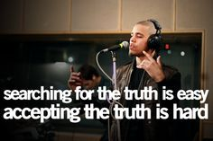 """Searching for the truth is easy. Accepting the truth is hard"" -J Cole"