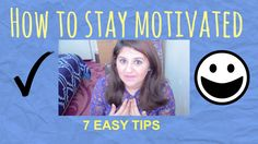How To Stay Motivated | 7 Easy Tips