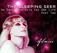 In 2009, Almine went into a deep trance so deep that at times, she ceased to breathe. In this astounding, advanced metaphysical experience, the One Life speaks through her, revealing astounding information about the Cosmos.  The 2 parts of the Sleeping Seer series are bonus parts of the Science of Immortality online course.