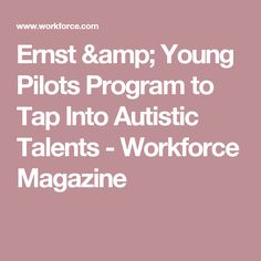 Ernst & Young Pilots Program to Tap Into Autistic Talents - Workforce Magazine