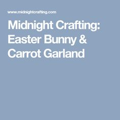 Midnight Crafting: Easter Bunny & Carrot Garland