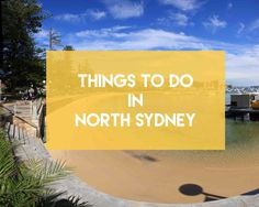 INTERESTING THINGS TO DO IN NORTH SYDNEY TO KILL SOME TIME