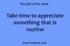 Take time to appreciate something that is routine #FindEaze #Weddings #Inspirationalquotes