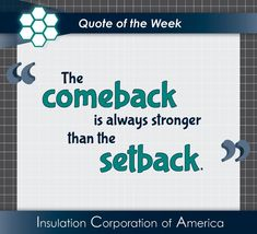 "of the Week ~ ""The comeback is always stronger than the setback. New Quotes, Inspirational Quotes, Quote Of The Week, Insulation, Comebacks, Strength, Wisdom, Quotes Inspirational, Inspiring Quotes"