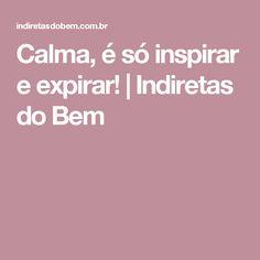 Calma, é só inspirar e expirar! | Indiretas do Bem