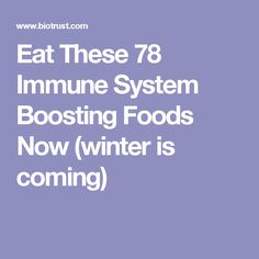 Eat These 78 Immune System Boosting Foods Now (winter is coming)