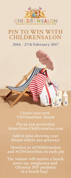 Pin to Win with Childrensalon in February 2017! 1. Create your own 'CSWinterSun' board 2. Pin x5 sun protection items from Childrensalon.com 3. Add in pins showing your dream winter sun getaway! 4. Mention us @Childrensalon and #CSWinterSun on each pin 5. The winner will receive a beach cover up, sunglasses and Ultrasun SPF products in a beach bag!