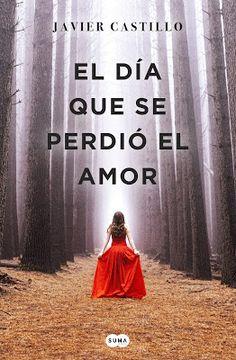 Título: El día que se perdió el amor Autor: Javier Castillo Editorial: SUMA Isbn: 9788491291732 Nº de páginas: 432 págs Enc...