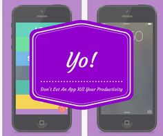 Yo! Don't let an app kill your productivity! If not #Yo then what's the app that's a time dump for you? Find out mine: http://productivityathome.typepad.com/my_weblog/2014/06/yo-dont-let-an-app-kill-your-productivity.html