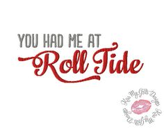 You had me at Roll Tide  Machine Embroidery by KissMyGritsDesigns, $4.00