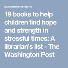 19 books to help children find hope and strength in stressful times: A librarian's list - The Washington Post