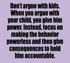 Need this reminder for my tweenager who always tries to argue.
