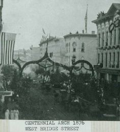 Centennial Arch, West Bridge Street - 1876