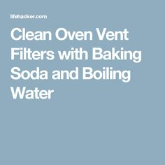 Clean Oven Vent Filters with Baking Soda and Boiling Water