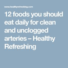12 foods you should eat daily for clean and unclogged arteries – Healthy Refreshing
