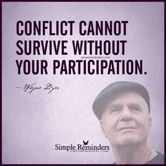 Conflict cannot survive without you by Wayne Dyer
