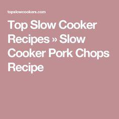 Top Slow Cooker Recipes  » Slow Cooker Pork Chops Recipe