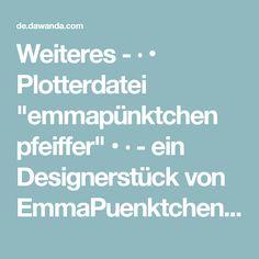 """Weiteres - ∙ • Plotterdatei """"emmapünktchen pfeiffer"""" • ∙ - ein Designerstück von EmmaPuenktchen bei DaWanda"""