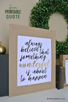 Printable Quote: Always Believe Something Wonderful is About to Happen #freeprintable #positivity #walldecor #homedecoration #remodelaholic