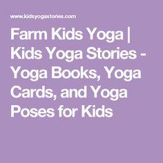 Farm Kids Yoga | Kids Yoga Stories - Yoga Books, Yoga Cards, and Yoga Poses for Kids