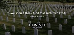 """...we should thank God that such men lived""  George S. Patton"