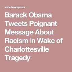 Barack Obama Tweets Poignant Message About Racism in Wake of Charlottesville Tragedy