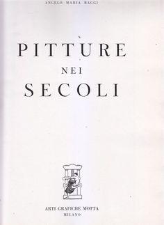 PITTURE NEI SECOLI di Angelo Maria Raggi 1956 Arti Grafiche Motta