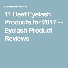 11 Best Eyelash Products for 2017 -- Eyelash Product Reviews