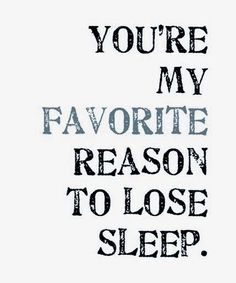 I would stay up all night to talk to you.