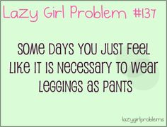 actually every day.  and leggings are pants, thank you very much.