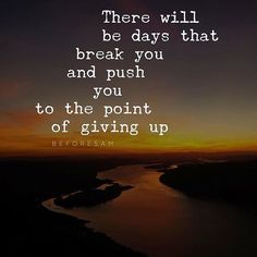 There will be days when you will just want to give up! There will be days that…
