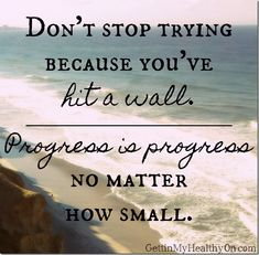 Don't stop trying because you've hit a wall. Progress is progress no matter how small. #fitnessquotes