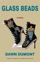 Glass Beads by Dawn Dumont, BPL Summer Reading Contest, meh, July 2018 I Love Books, My Books, Summer Reading Lists, Latest Books, Book Cover Design, First Nations, Short Stories, Dawn, Stiletto Heels